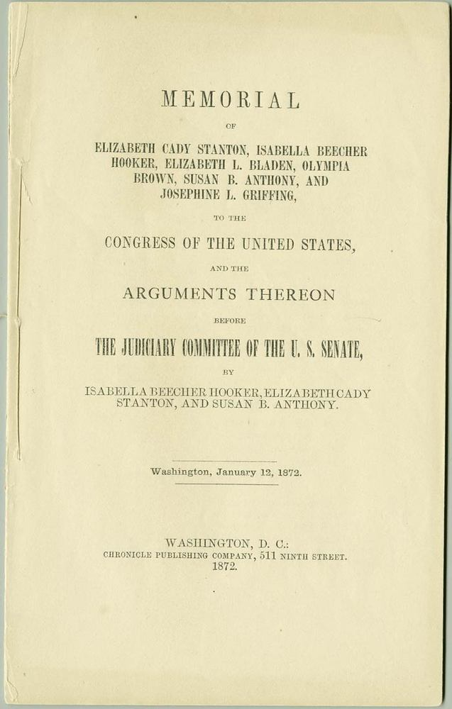 Memorial of Elizabeth Cady Stanton, Isabella Beecher Hooker, Elizabeth L. Bladen, Olympia Brown, Susan B. Anthony, and Josephine L. Griffing, to the Congress of the United States, and the arguments thereon before the Judiciary Committee of the U.S. Senate<br />
